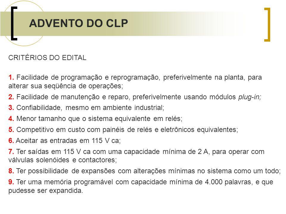 ADVENTO DO CLP CRITÉRIOS DO EDITAL 1. Facilidade de programação e reprogramação, preferivelmente na planta, para alterar sua seqüência de operações; 2