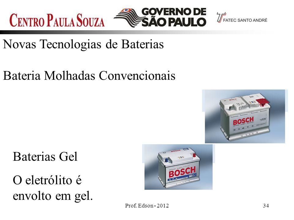 Prof. Edson - 201234 Novas Tecnologias de Baterias Bateria Molhadas Convencionais Baterias Gel O eletrólito é envolto em gel.