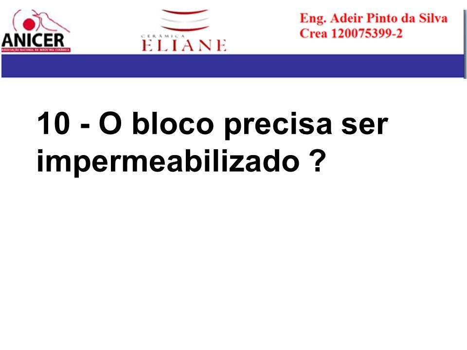 10 - O bloco precisa ser impermeabilizado ?