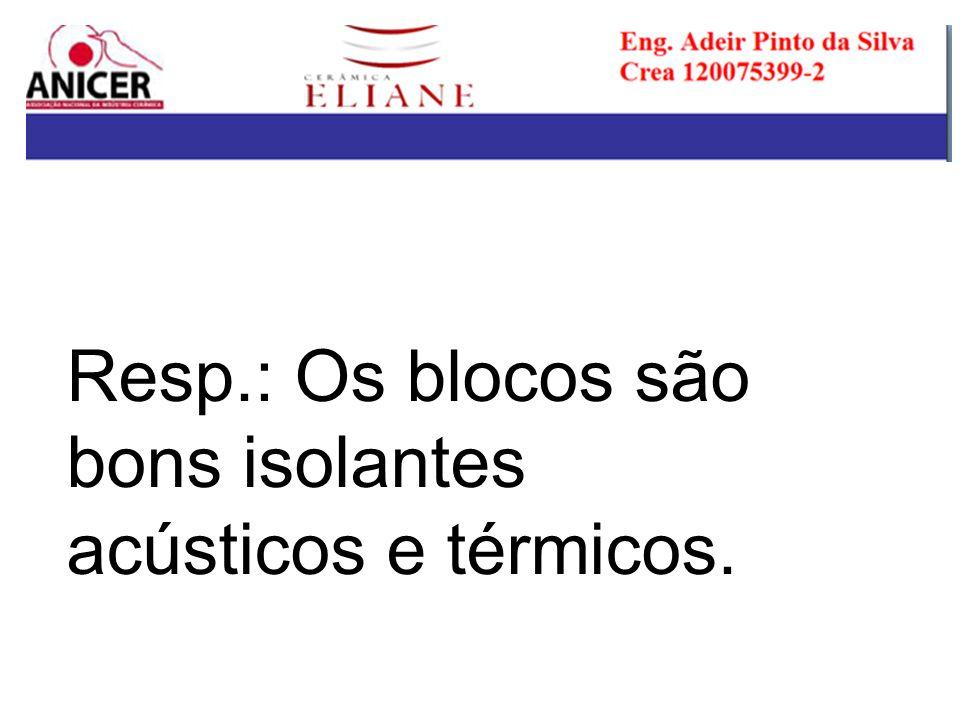 Resp.: Os blocos são bons isolantes acústicos e térmicos.