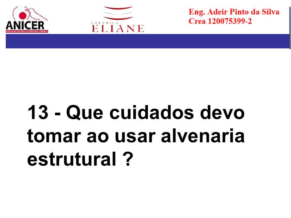 13 - Que cuidados devo tomar ao usar alvenaria estrutural ?
