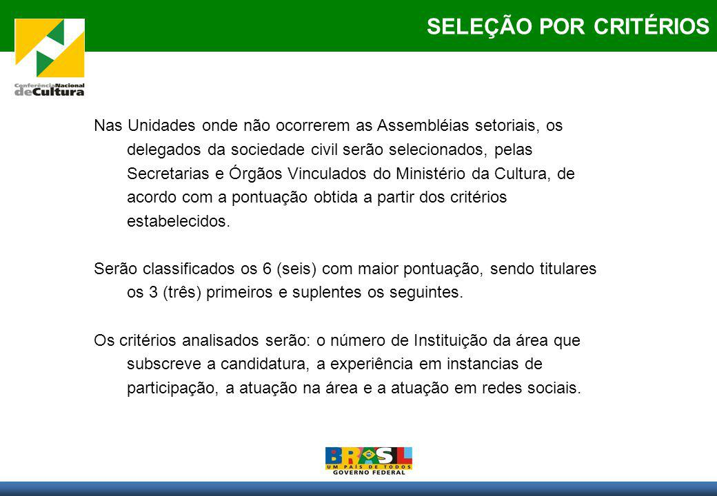 SELEÇÃO POR CRITÉRIOS Nas Unidades onde não ocorrerem as Assembléias setoriais, os delegados da sociedade civil serão selecionados, pelas Secretarias