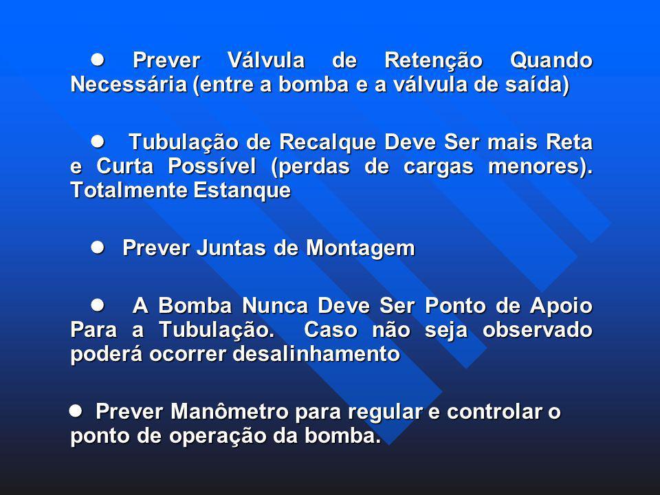 Prever Válvula de Retenção Quando Necessária (entre a bomba e a válvula de saída) Prever Válvula de Retenção Quando Necessária (entre a bomba e a válv