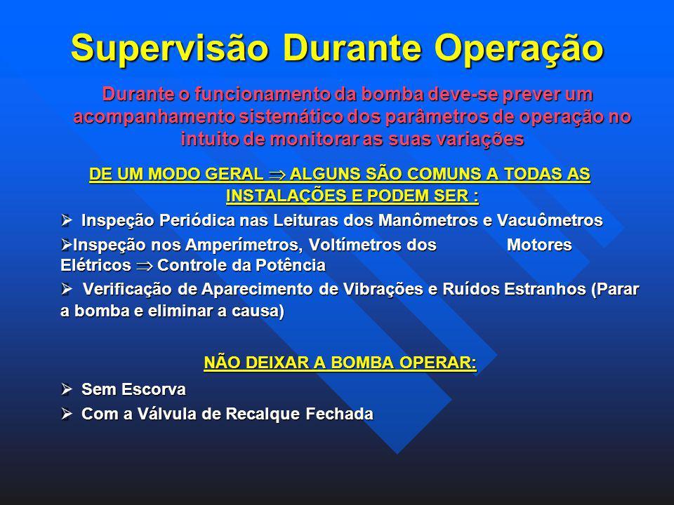 Supervisão Durante Operação Durante o funcionamento da bomba deve-se prever um acompanhamento sistemático dos parâmetros de operação no intuito de mon