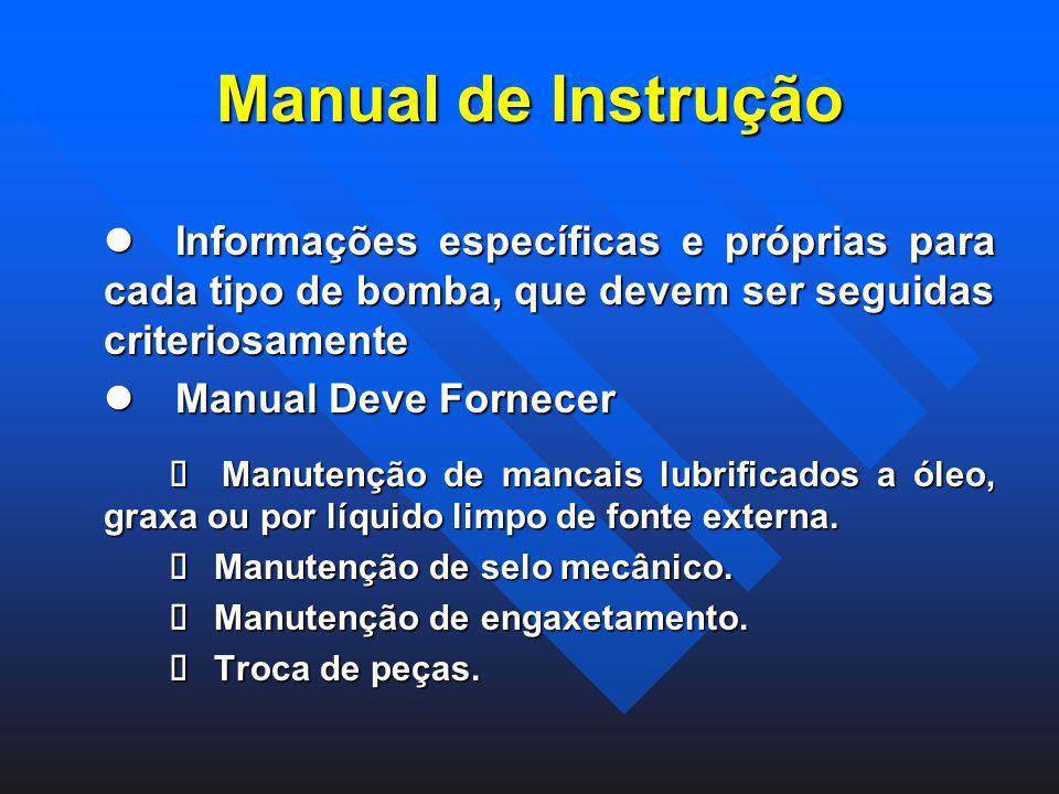 Manual de Instrução Informações específicas e próprias para cada tipo de bomba, que devem ser seguidas criteriosamente Informações específicas e própr