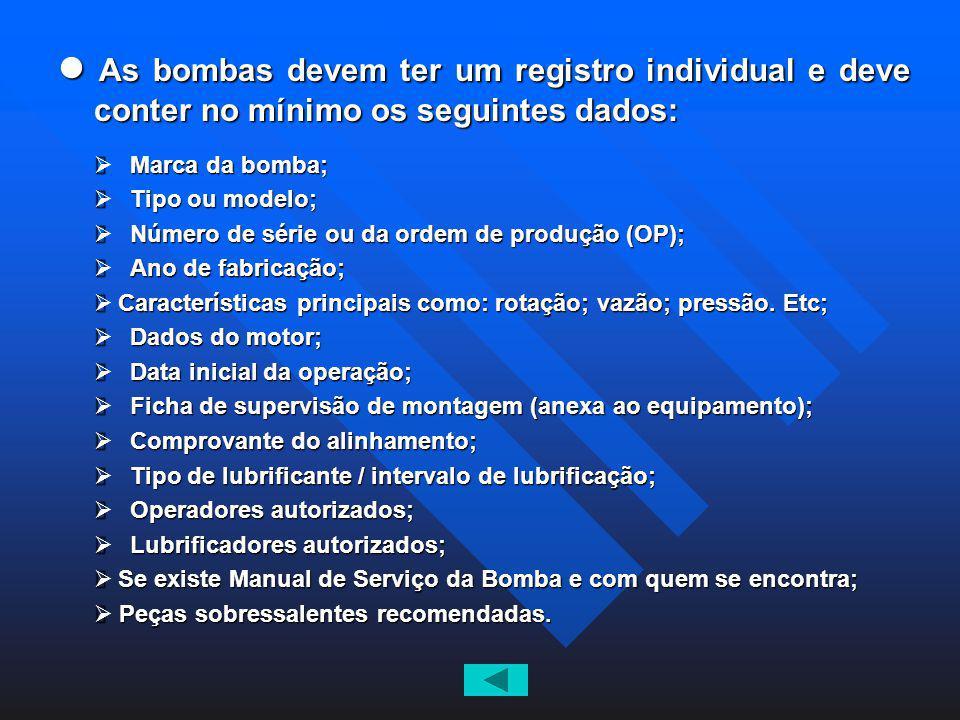 As bombas devem ter um registro individual e deve conter no mínimo os seguintes dados: As bombas devem ter um registro individual e deve conter no mín