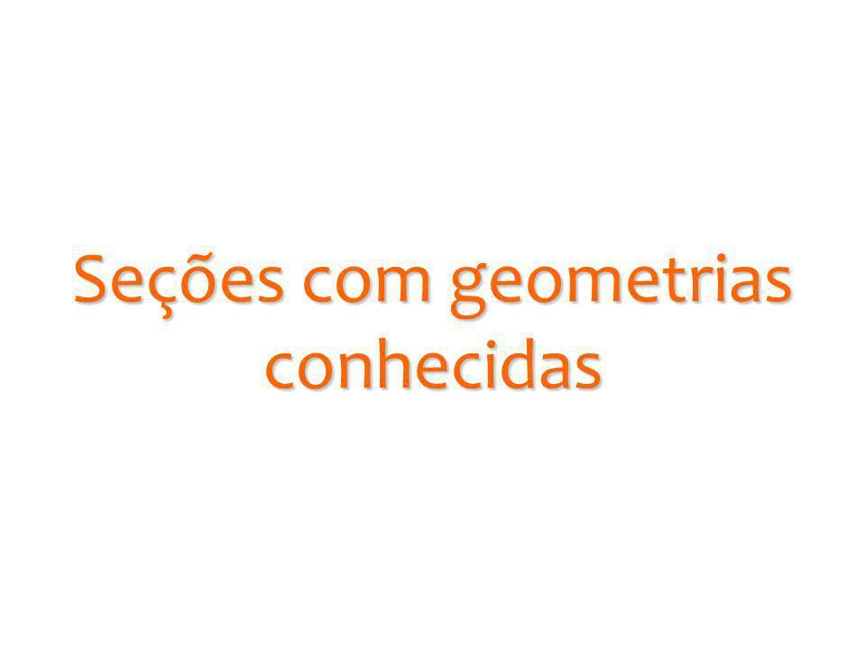 Seções com geometrias conhecidas