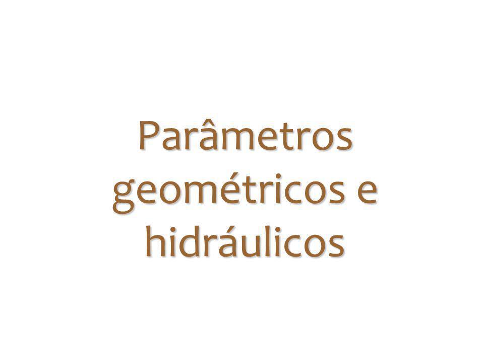 Parâmetros geométricos e hidráulicos
