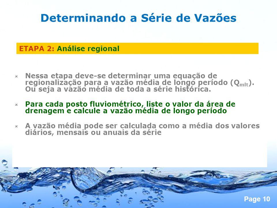 Page 10 ETAPA 2: Análise regional Nessa etapa deve-se determinar uma equação de regionalização para a vazão média de longo período (Q mlt ).