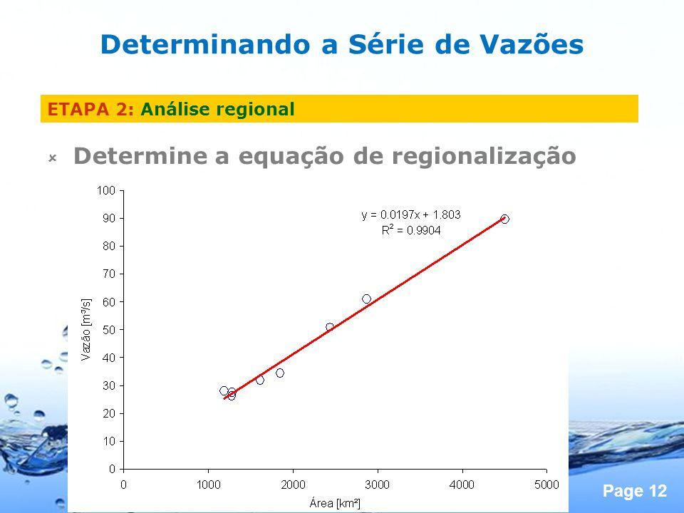 Page 12 Determine a equação de regionalização Determinando a Série de Vazões ETAPA 2: Análise regional
