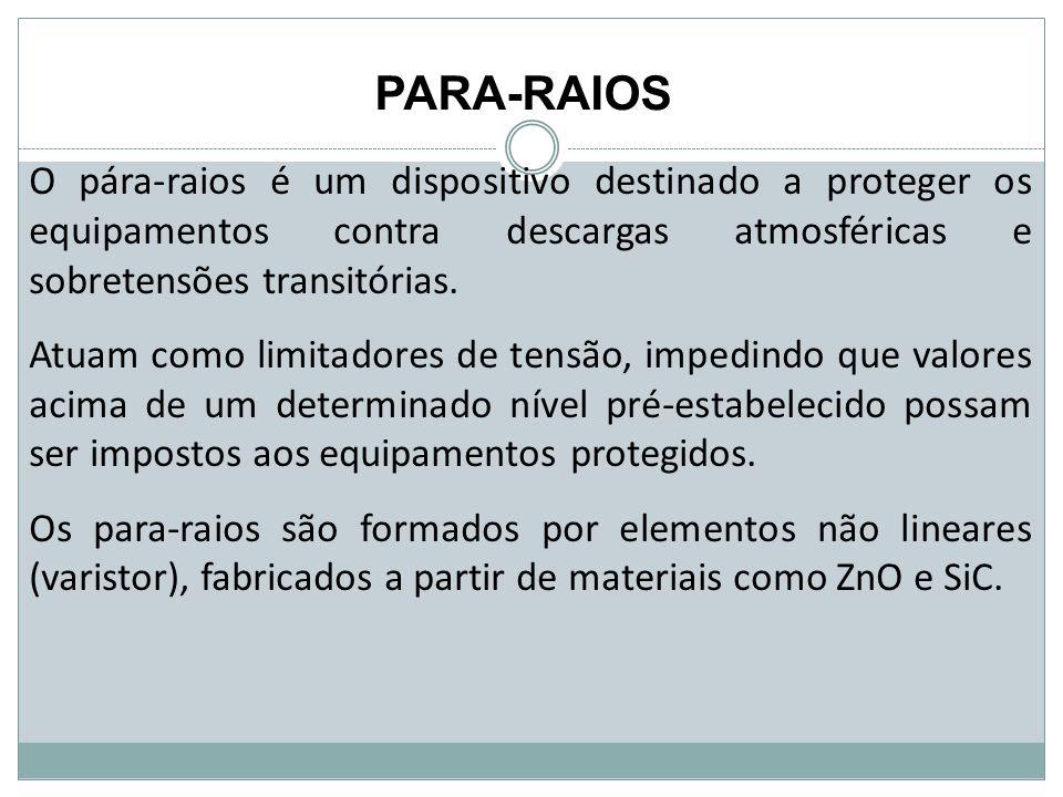 PARA-RAIOS O pára-raios é um dispositivo destinado a proteger os equipamentos contra descargas atmosféricas e sobretensões transitórias. Atuam como li