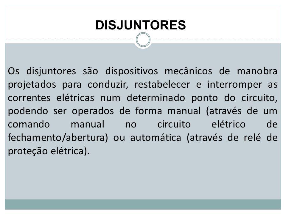 DISJUNTORES Os disjuntores são dispositivos mecânicos de manobra projetados para conduzir, restabelecer e interromper as correntes elétricas num deter