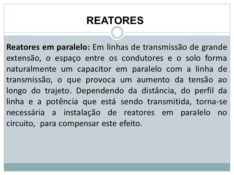 REATORES Reatores em paralelo: Em linhas de transmissão de grande extensão, o espaço entre os condutores e o solo forma naturalmente um capacitor em p