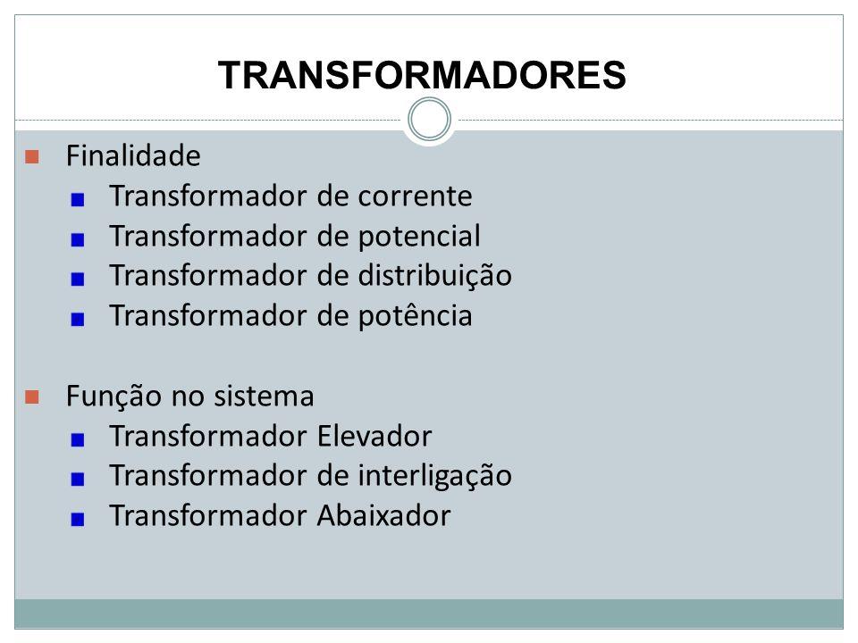 Finalidade Transformador de corrente Transformador de potencial Transformador de distribuição Transformador de potência Função no sistema Transformado