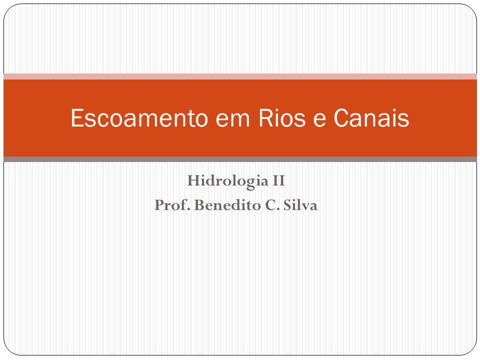 Hidrologia II Prof. Benedito C. Silva Escoamento em Rios e Canais