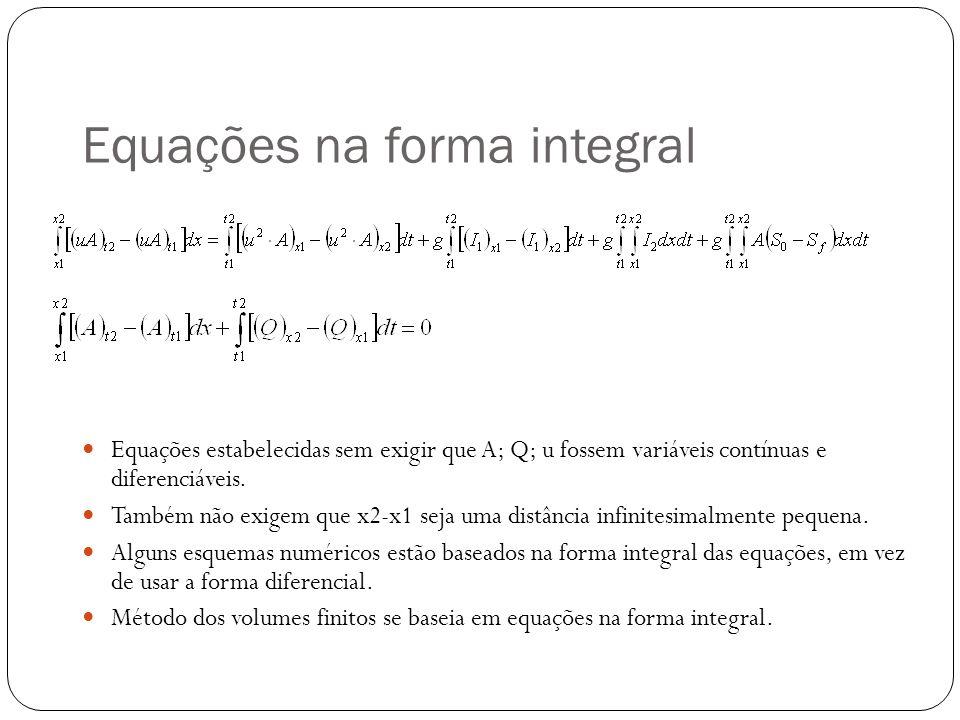 Equações na forma integral Equações estabelecidas sem exigir que A; Q; u fossem variáveis contínuas e diferenciáveis. Também não exigem que x2-x1 seja