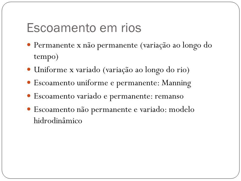 Escoamento em rios Permanente x não permanente (variação ao longo do tempo) Uniforme x variado (variação ao longo do rio) Escoamento uniforme e perman