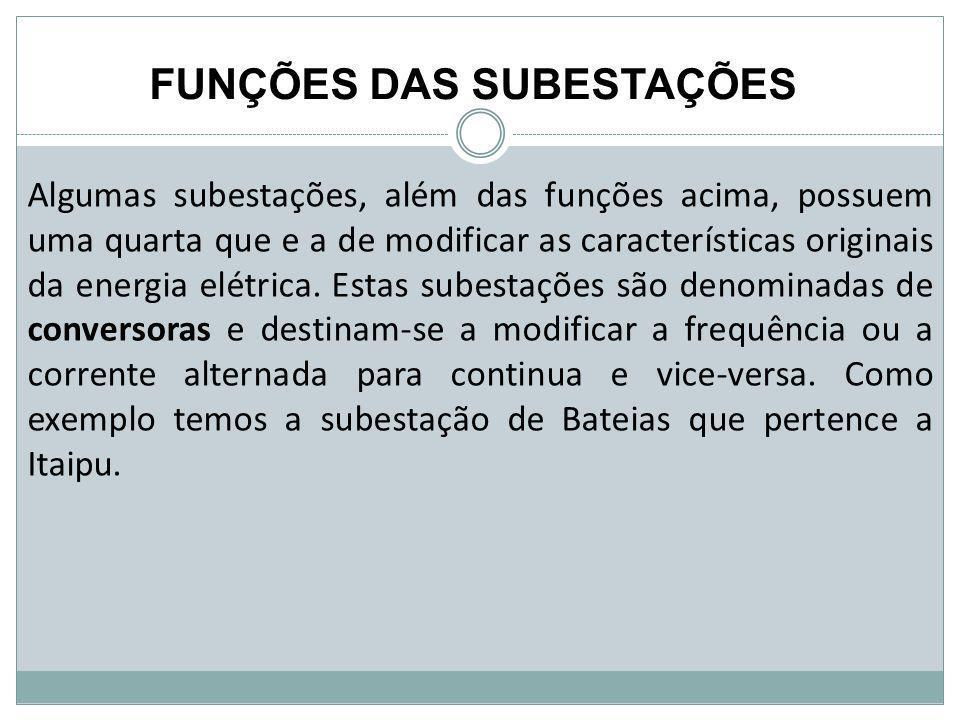 Algumas subestações, além das funções acima, possuem uma quarta que e a de modificar as características originais da energia elétrica. Estas subestaçõ