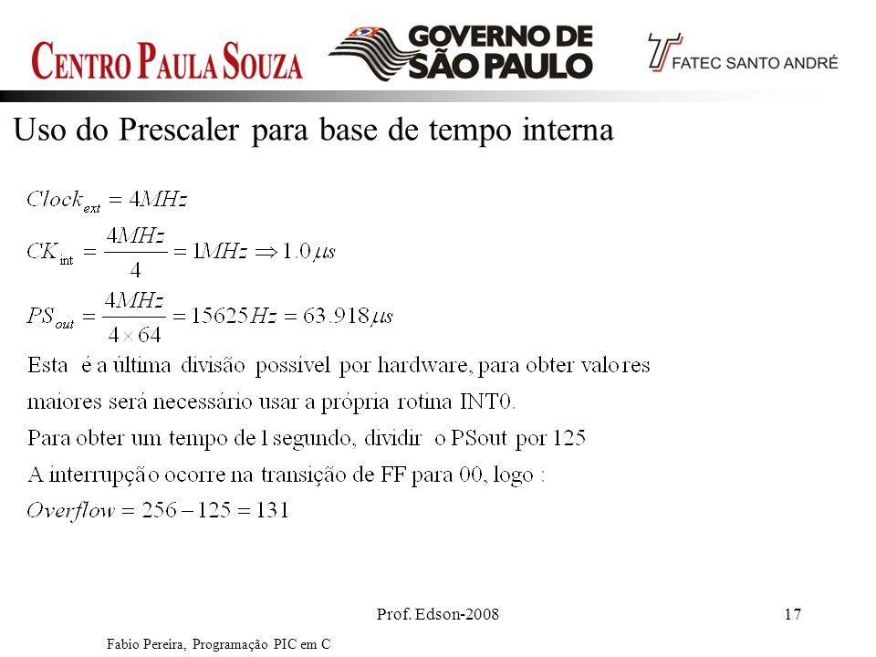 Prof. Edson-200817 Uso do Prescaler para base de tempo interna Fabio Pereira, Programação PIC em C
