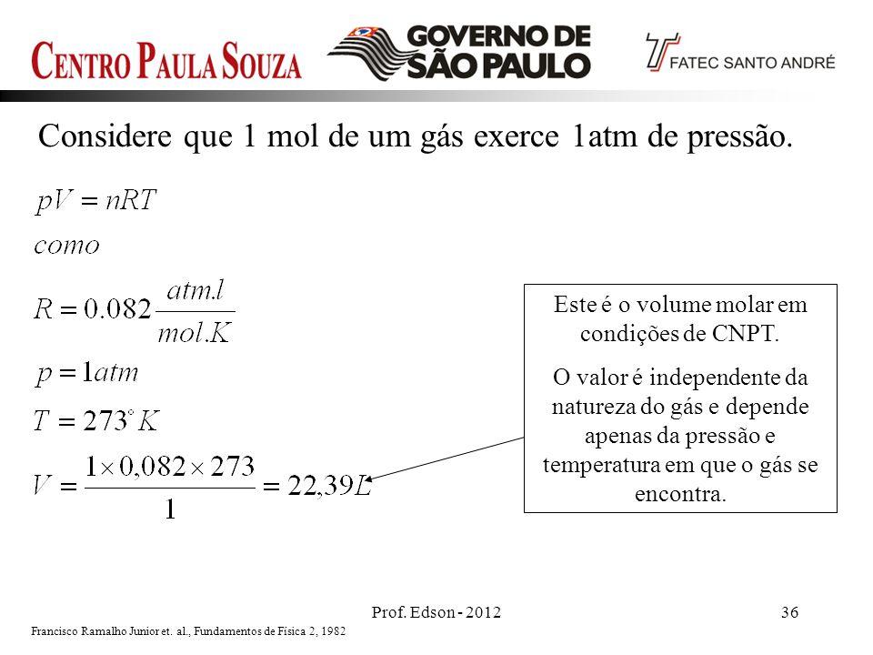 Prof. Edson - 201236 Considere que 1 mol de um gás exerce 1atm de pressão. Este é o volume molar em condições de CNPT. O valor é independente da natur