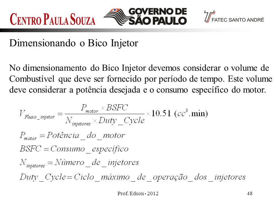 Prof. Edson - 201248 Dimensionando o Bico Injetor No dimensionamento do Bico Injetor devemos considerar o volume de Combustível que deve ser fornecido