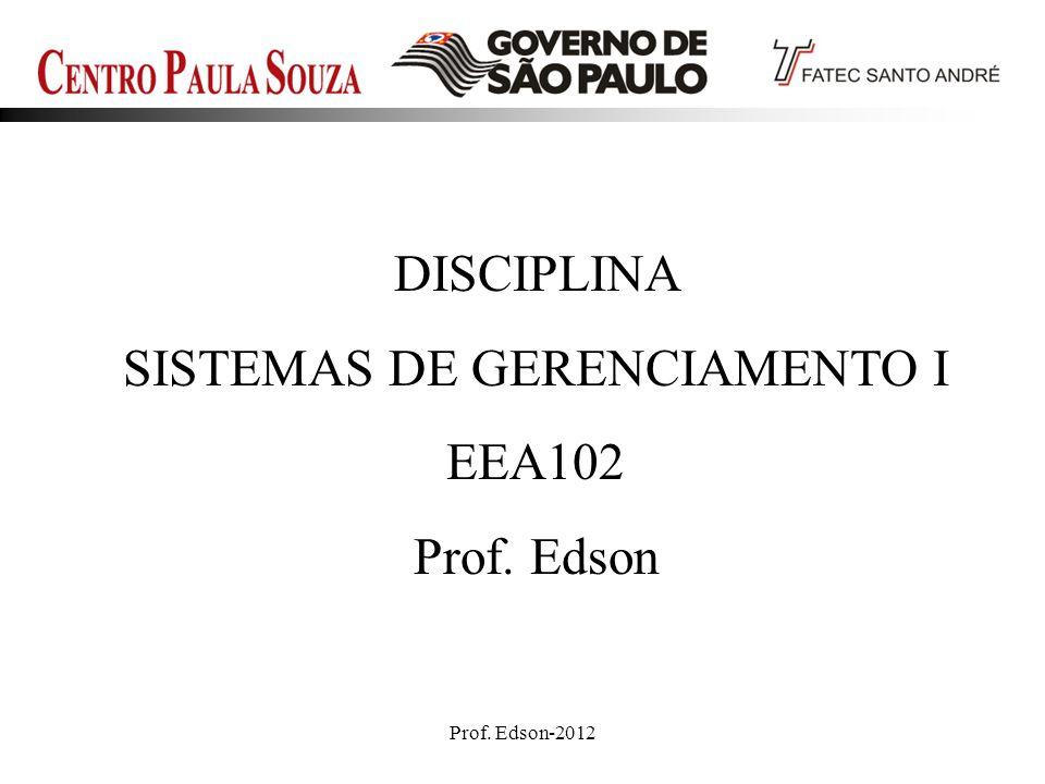 Prof. Edson-20121 DISCIPLINA SISTEMAS DE GERENCIAMENTO I EEA102 Prof. Edson
