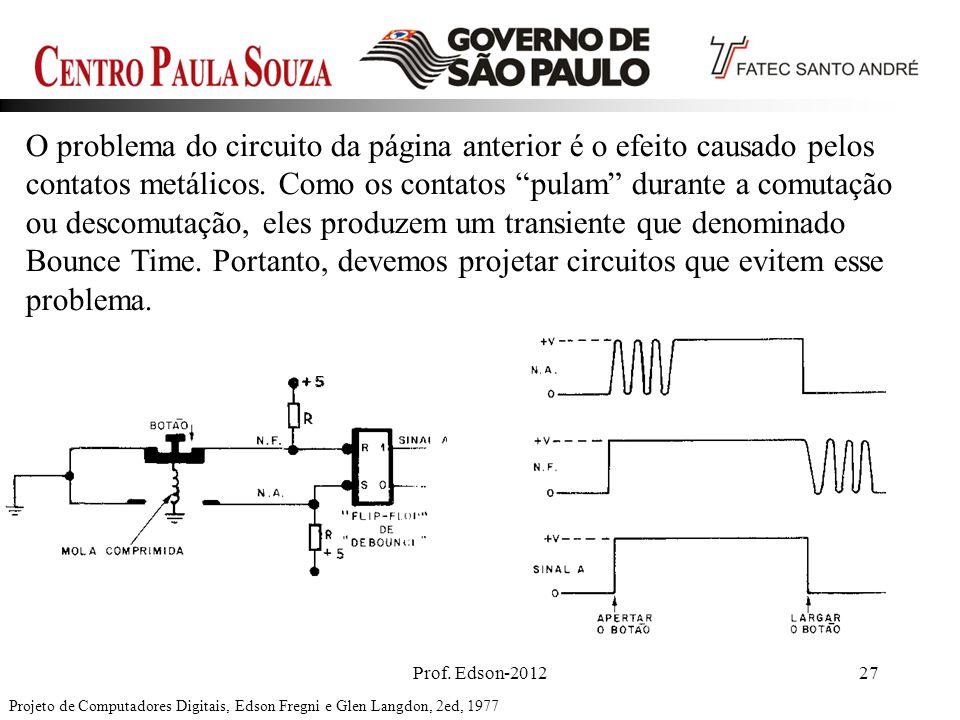 Prof. Edson-201227 O problema do circuito da página anterior é o efeito causado pelos contatos metálicos. Como os contatos pulam durante a comutação o