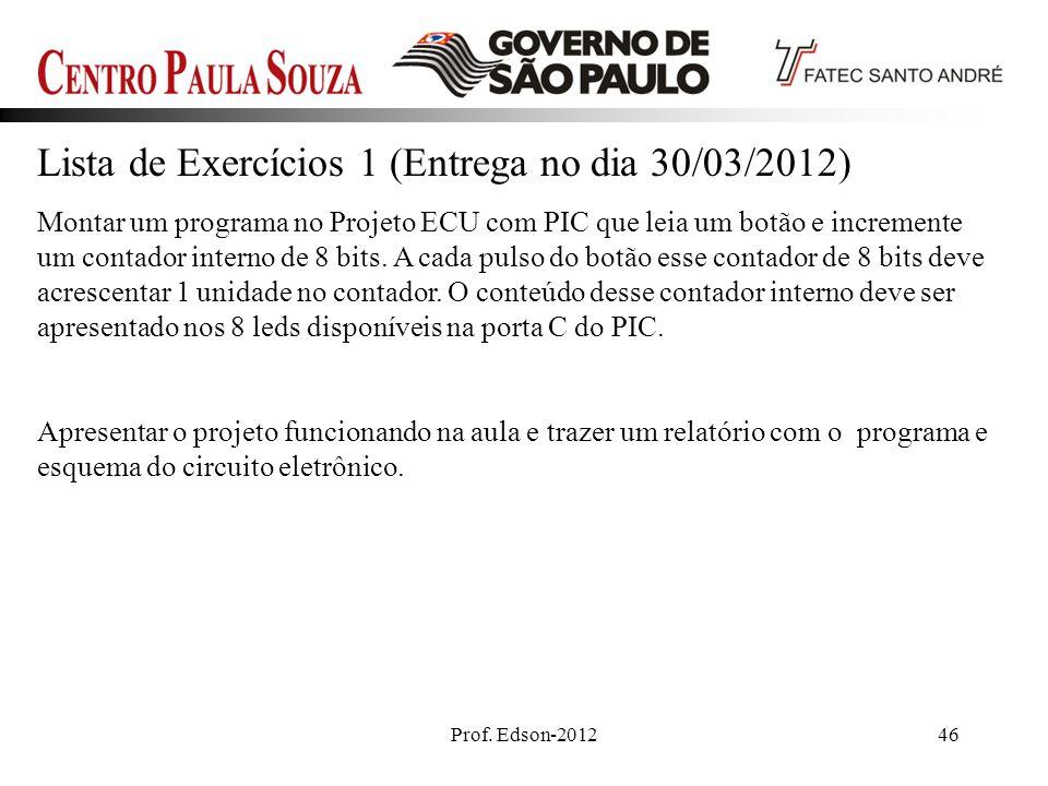 Prof. Edson-201246 Lista de Exercícios 1 (Entrega no dia 30/03/2012) Montar um programa no Projeto ECU com PIC que leia um botão e incremente um conta