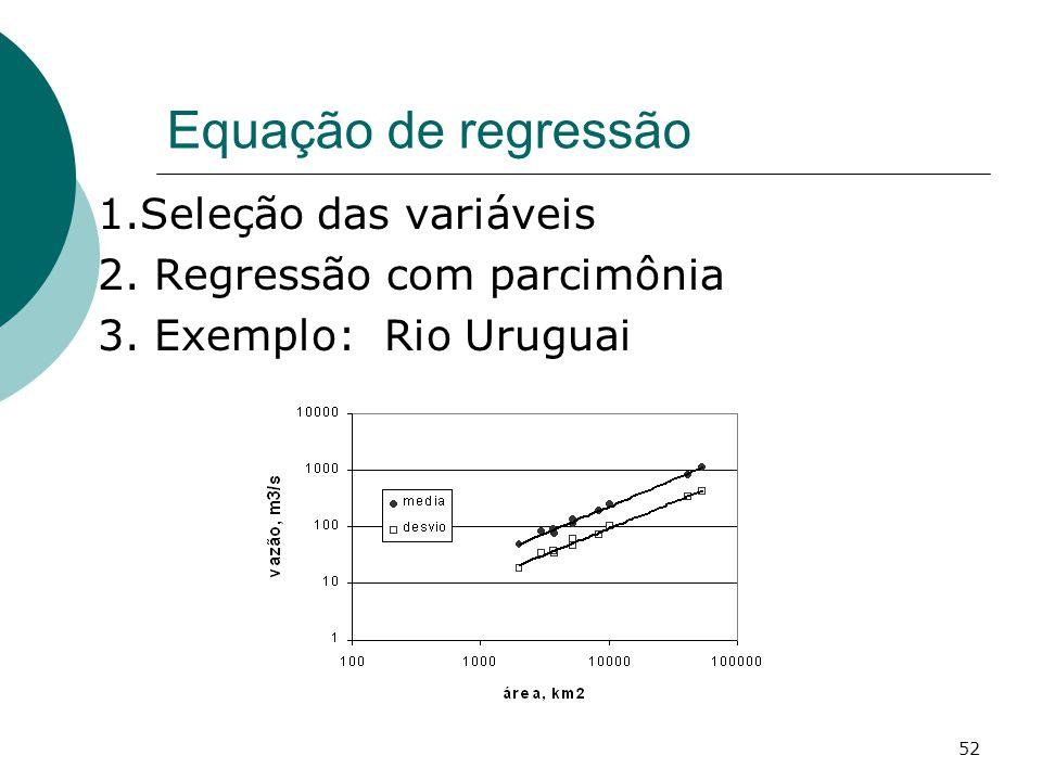 52 Equação de regressão 1.Seleção das variáveis 2. Regressão com parcimônia 3. Exemplo: Rio Uruguai