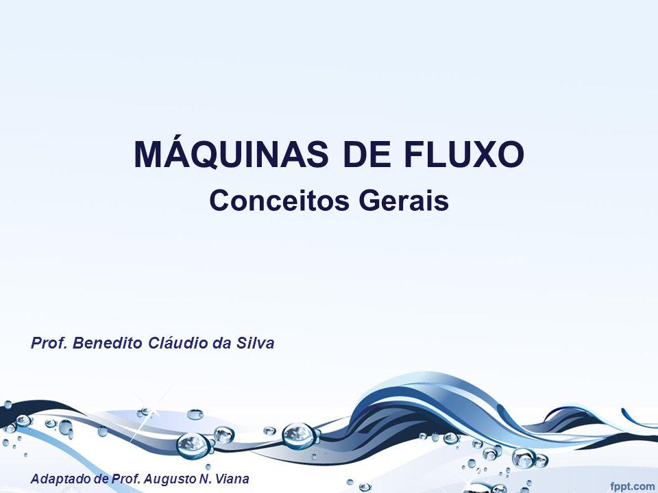 MÁQUINAS DE FLUXO Conceitos Gerais Prof.Benedito Cláudio da Silva Adaptado de Prof.