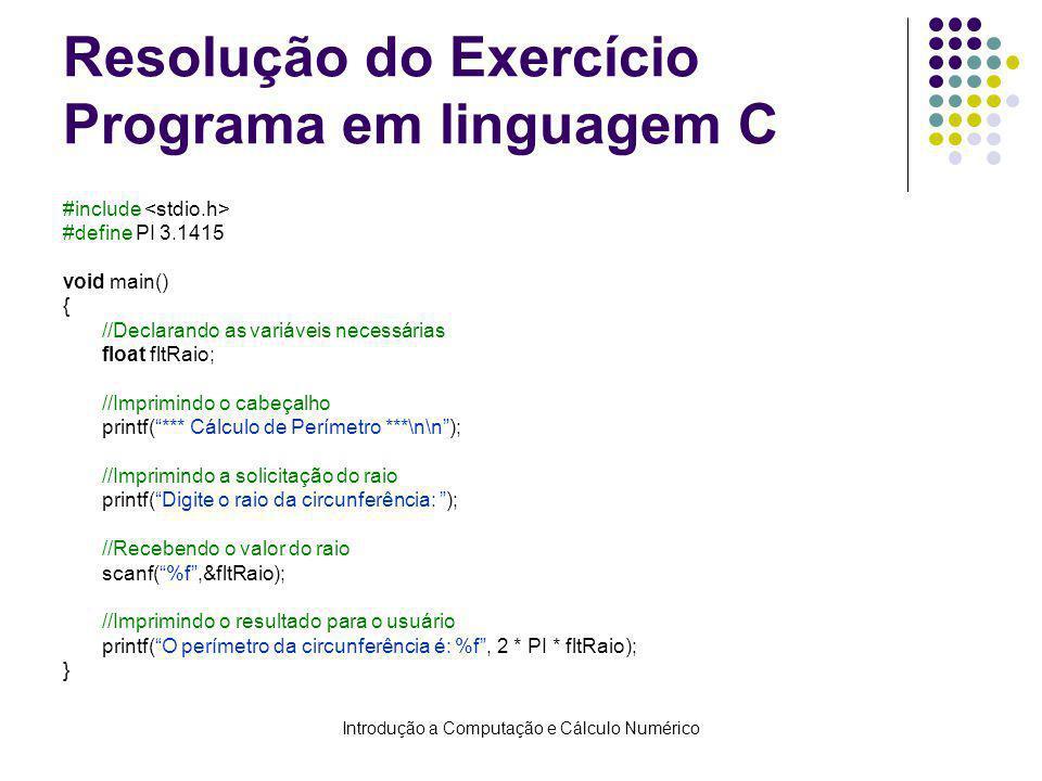 Introdução a Computação e Cálculo Numérico Resolução do Exercício Programa em linguagem C #include #define PI 3.1415 void main() { //Declarando as var