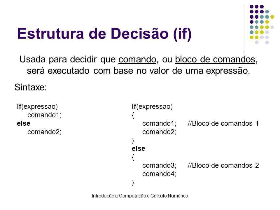 Introdução a Computação e Cálculo Numérico Estrutura de Decisão (if) if(expressao) comando1; else comando2; if(expressao) { comando1;//Bloco de comand