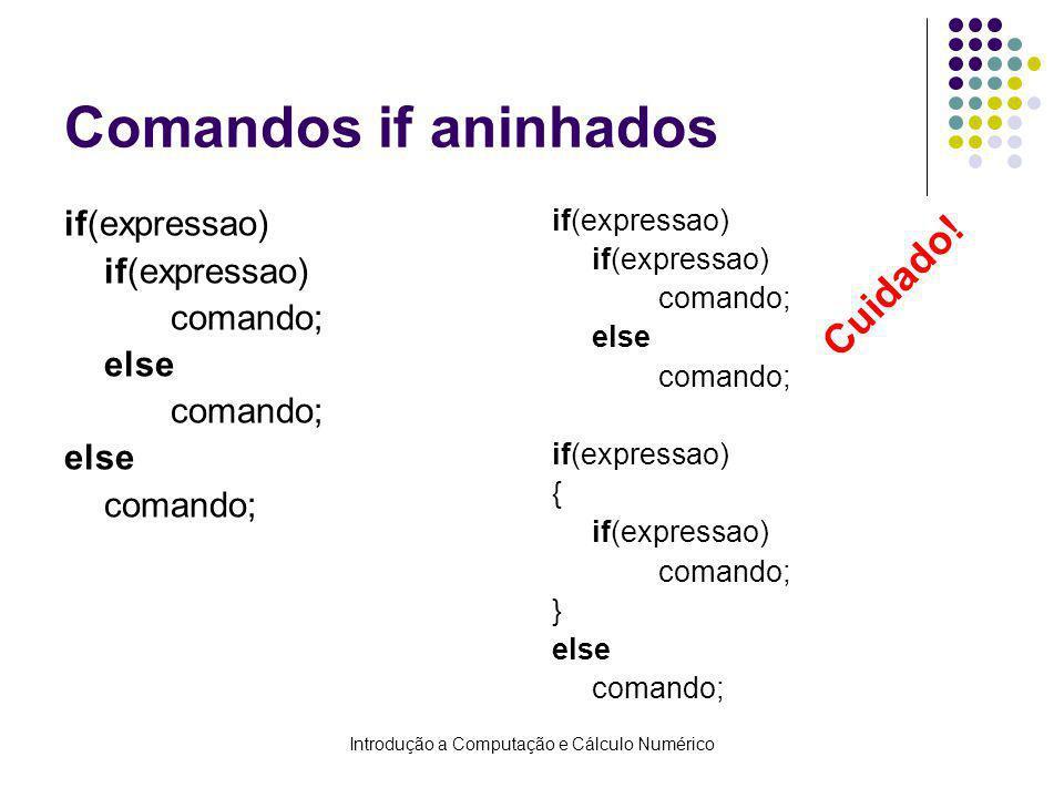 Introdução a Computação e Cálculo Numérico Comandos if aninhados if(expressao) comando; else comando; else comando; if(expressao) comando; else comand