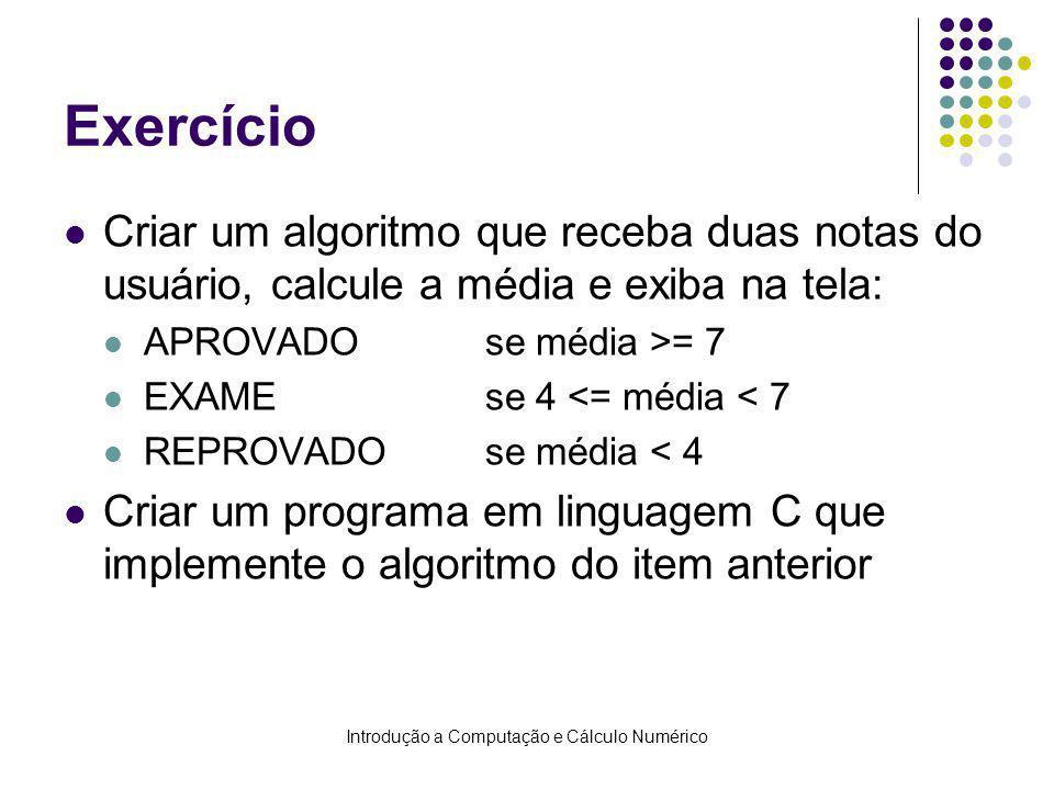 Introdução a Computação e Cálculo Numérico Exercício Criar um algoritmo que receba duas notas do usuário, calcule a média e exiba na tela: APROVADOse