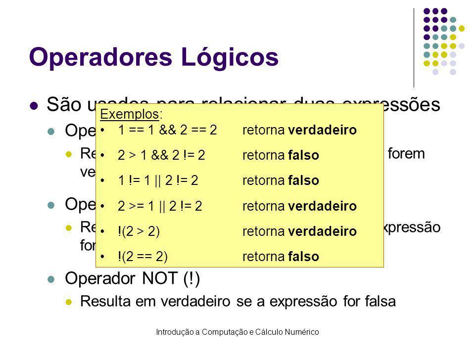 Introdução a Computação e Cálculo Numérico Operadores Lógicos São usados para relacionar duas expressões Operador AND (&&) Resulta em verdadeiro se am