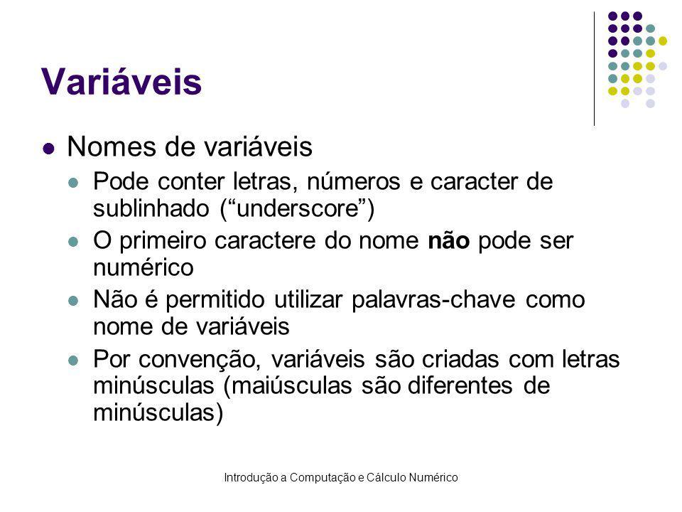 Introdução a Computação e Cálculo Numérico Variáveis Nomes de variáveis Pode conter letras, números e caracter de sublinhado (underscore) O primeiro c