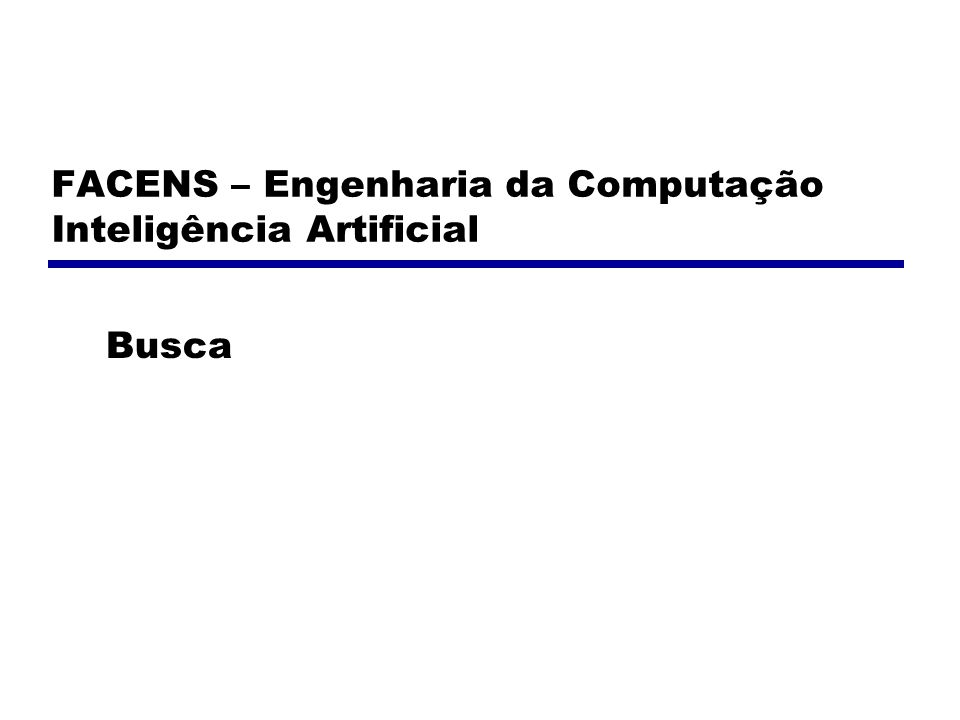 FACENS – Engenharia da Computação Inteligência Artificial Busca
