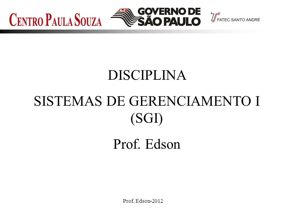 Prof. Edson-20121 DISCIPLINA SISTEMAS DE GERENCIAMENTO I (SGI) Prof. Edson