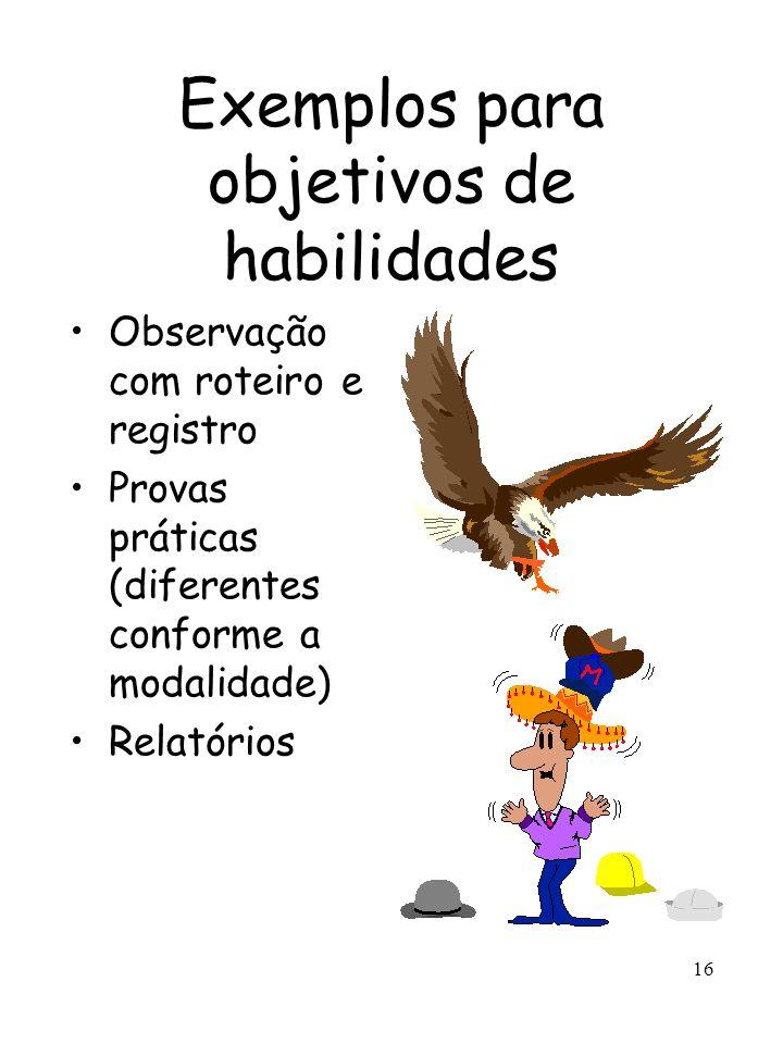 16 Exemplos para objetivos de habilidades Observação com roteiro e registro Provas práticas (diferentes conforme a modalidade) Relatórios