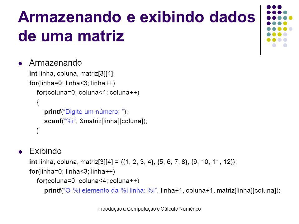 Introdução a Computação e Cálculo Numérico Armazenando e exibindo dados de uma matriz Armazenando int linha, coluna, matriz[3][4]; for(linha=0; linha<