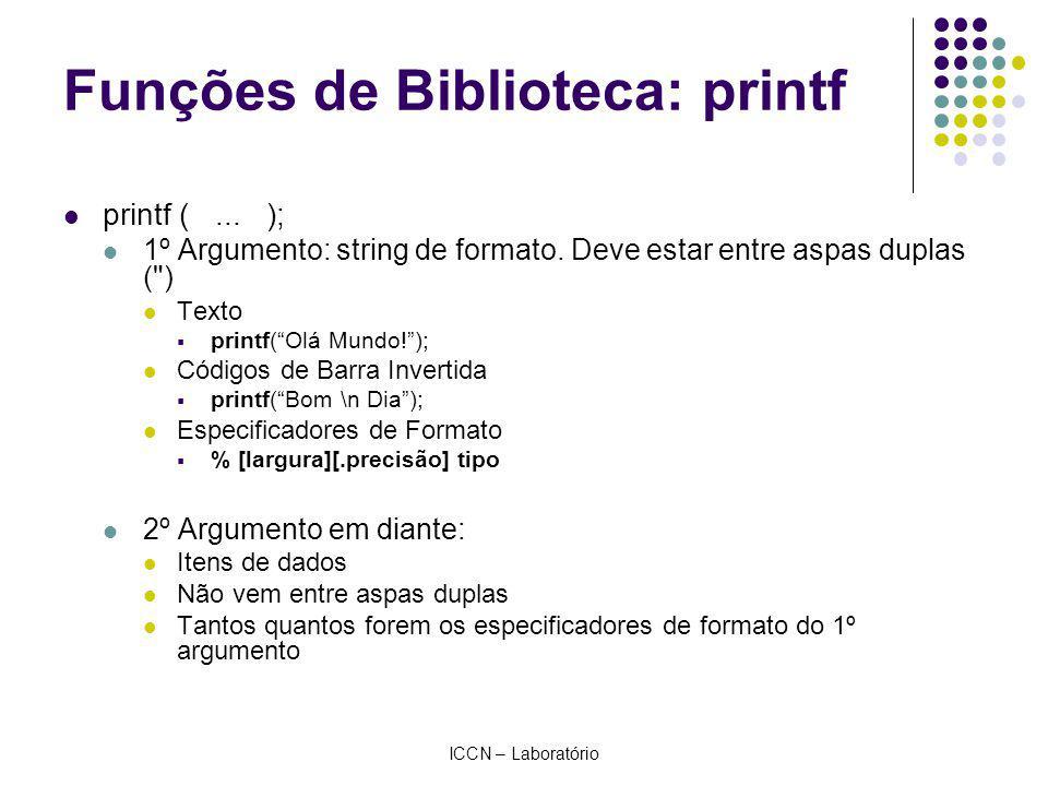 ICCN – Laboratório Funções de Biblioteca: printf printf(Int: %i Float: %.2f Char: %c, iInt, fFloat, cChar); Variável tipo int (iInt) Variável tipo float (fFloat) Variável tipo char (cChar)