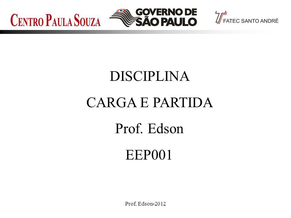 Prof. Edson-20121 DISCIPLINA CARGA E PARTIDA Prof. Edson EEP001