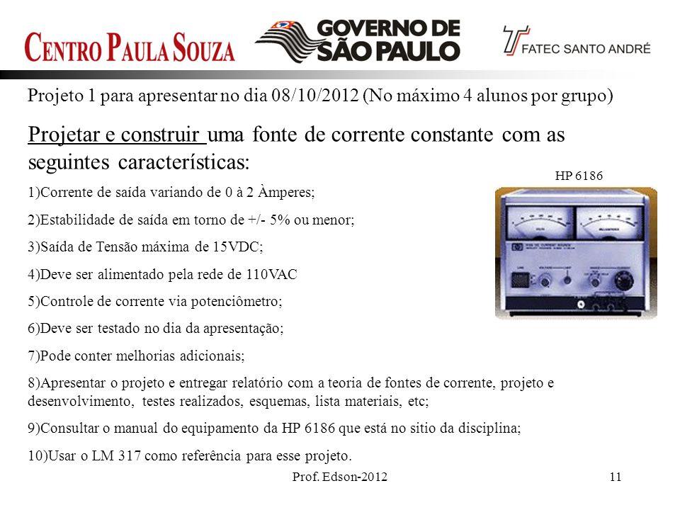 Prof. Edson-201211 Projeto 1 para apresentar no dia 08/10/2012 (No máximo 4 alunos por grupo) Projetar e construir uma fonte de corrente constante com