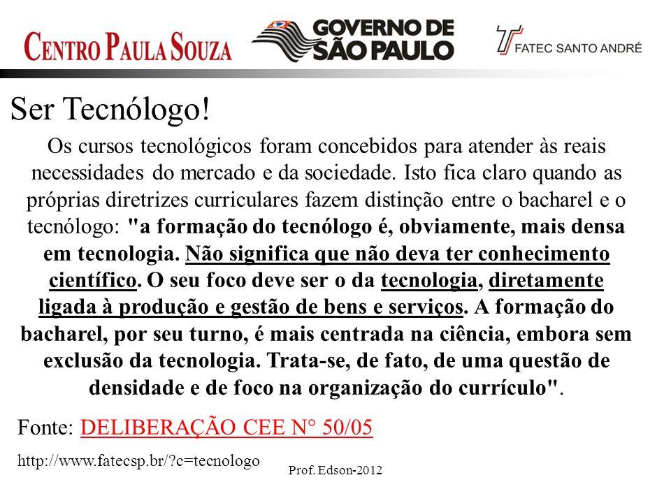 Prof. Edson-20122 Os cursos tecnológicos foram concebidos para atender às reais necessidades do mercado e da sociedade. Isto fica claro quando as próp