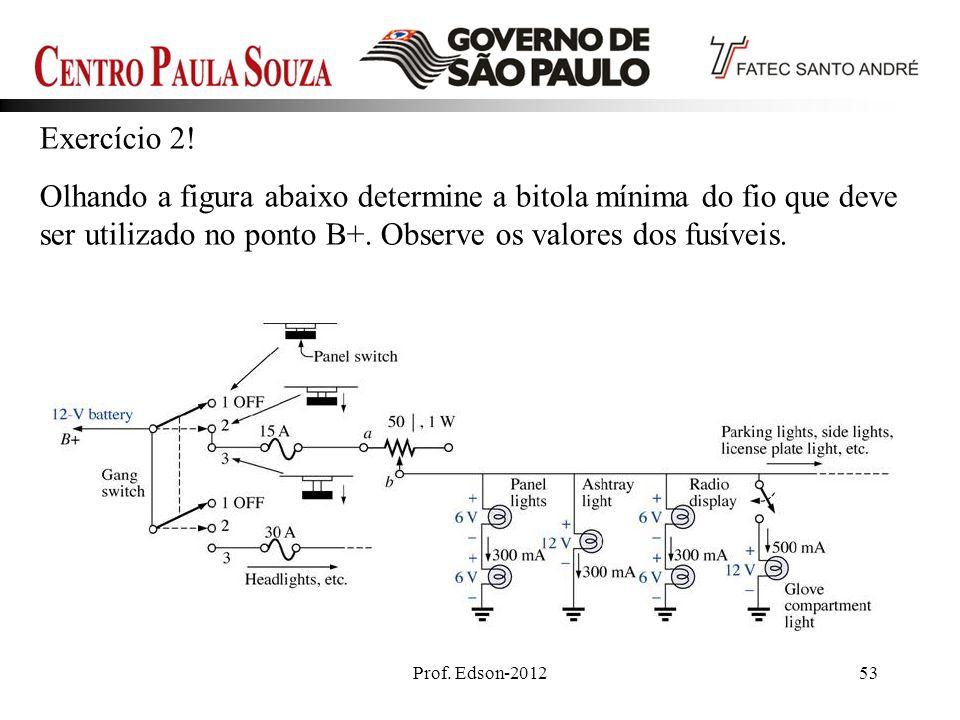 Prof. Edson-201253 Exercício 2! Olhando a figura abaixo determine a bitola mínima do fio que deve ser utilizado no ponto B+. Observe os valores dos fu