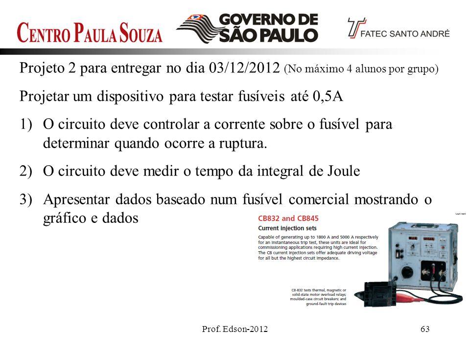 Prof. Edson-201263 Projeto 2 para entregar no dia 03/12/2012 (No máximo 4 alunos por grupo) Projetar um dispositivo para testar fusíveis até 0,5A 1)O