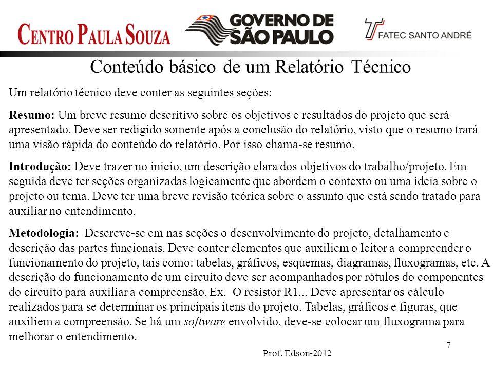 Prof. Edson-2012 7 Conteúdo básico de um Relatório Técnico Um relatório técnico deve conter as seguintes seções: Resumo:Um breve resumo descritivo sob