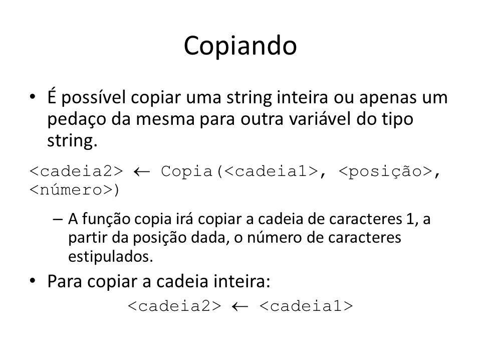 Copiando É possível copiar uma string inteira ou apenas um pedaço da mesma para outra variável do tipo string. Copia(,, ) – A função copia irá copiar