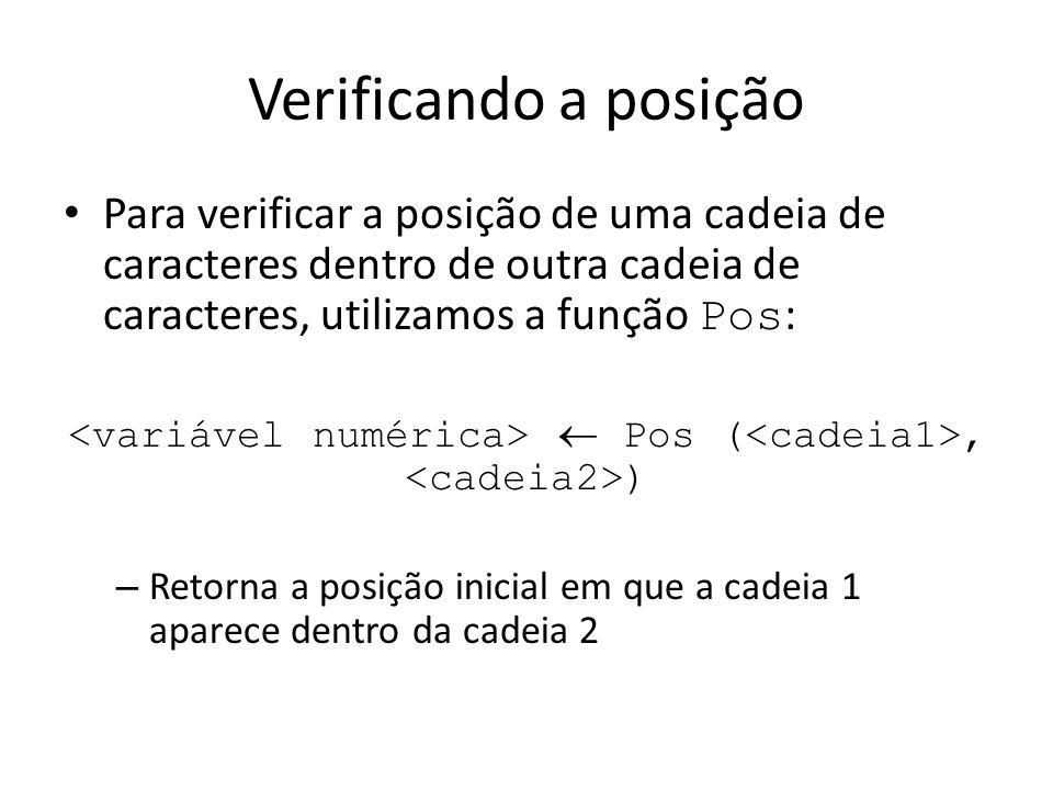 Verificando a posição Para verificar a posição de uma cadeia de caracteres dentro de outra cadeia de caracteres, utilizamos a função Pos : Pos (, ) –