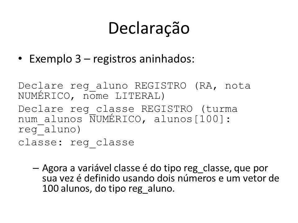 Declaração Exemplo 3 – registros aninhados: Declare reg_aluno REGISTRO (RA, nota NUMÉRICO, nome LITERAL) Declare reg_classe REGISTRO (turma num_alunos